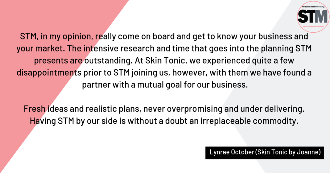 STM, in my opinion, really come on board and get to know your business and your market. The intensive research and time that goes into the planning STM presents is outstanding. At Skin T